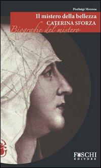 Il Mistero della Bellezza. Caterina Sforza
