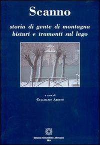 Scanno. Storia di gente di montagna bisturi e tramonti sul lago