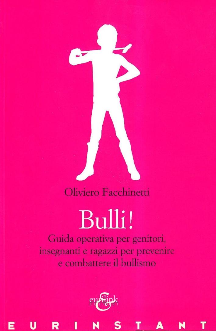 Bulli! Guida operativa per genitori, insegnanti e ragazzi per prevenire e combattere il bullismo