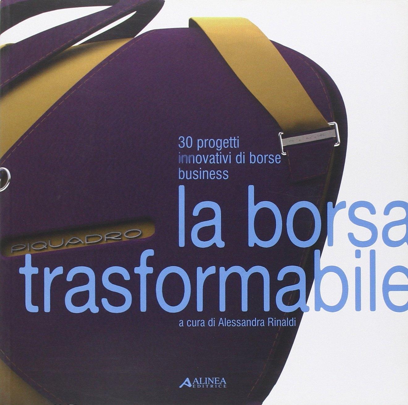 La borsa trasformabile: 30 progetti innovativi di borse business. Ediz. illustrata