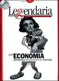 Leggendaria. Vol. 73: Dall'economia domestica all'economia di mercato