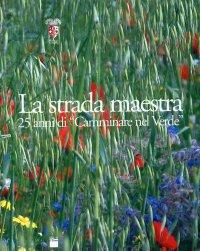 """La Strada Maestra. 25 Anni di """"Camminare nel Verde"""". I Protagonisti, la Natura e gli Itinerari più Belli nella Provincia di Firenze e Toscana"""