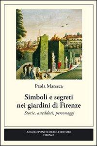 Simboli e segreti nei giardini di Firenze. Ediz. illustrata