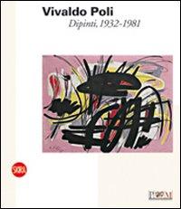 Vivaldo Poli. Dipinti, 1932-1981. Ediz. illustrata