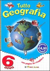 Tutto Geografia. 6 Anni