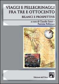 Viaggi e Pellegrinaggi Fra Tre e Ottocento. Bilanci e Prospettive