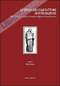 La religione come fattore d'integrazione. Modelli di convivenza e di scambio religioso nel mondo antico