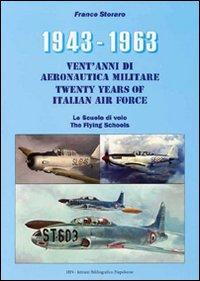 1943-1963. Vent'anni di aeronautica militare-Twenty years of italian air force- Le scuole di volo-The flying schools. Ediz. bilingue