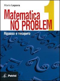 Matematica no problem. Vol. 1: Ripasso e recupero
