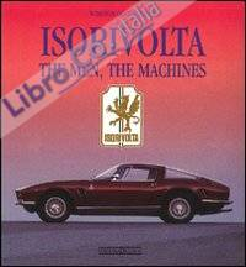 Isorivolta. The men, the machines. Ediz. illustrata