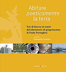 Abitare poeticamente la terra. Tesi di laurea ed esami del laboratorio di progettazione di Paolo Portoghesi. Ediz. illustrata
