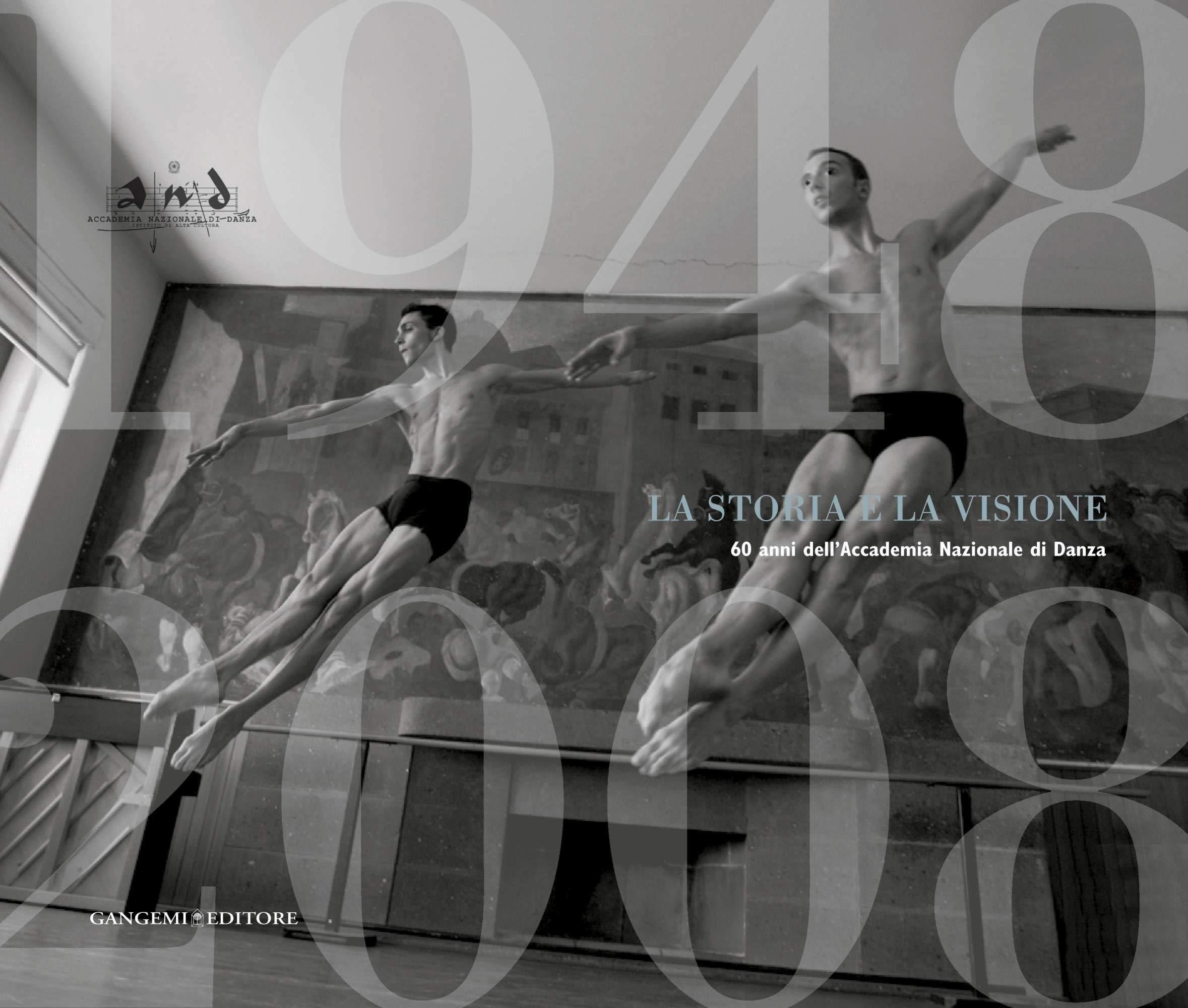 La Storia e la Visione. 60 Anni dell'Accademia Nazionale di Danza.la Storia e la Visione. 60 Anni dell'Accademia Nazionale di Danza