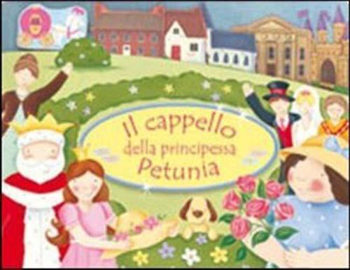 Il cappello della principessa Petunia. Ediz. illustrata