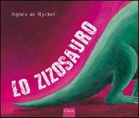 Lo zizosauro. Ediz. illustrata