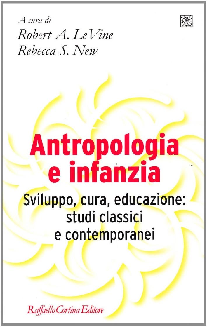 Antropologia e Infanzia. Sviluppo, Cura, Educazione: Studi Classici e Contemporanei