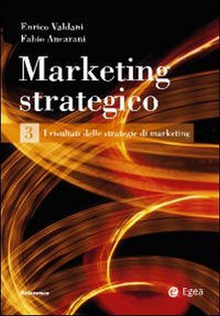 Marketing Strategico. Vol. 3: i Risultati delle Strategie di Marketing