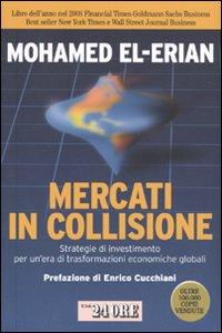 Mercati in collisione. Strategie di investimento per un'era di trasformazioni economiche globali