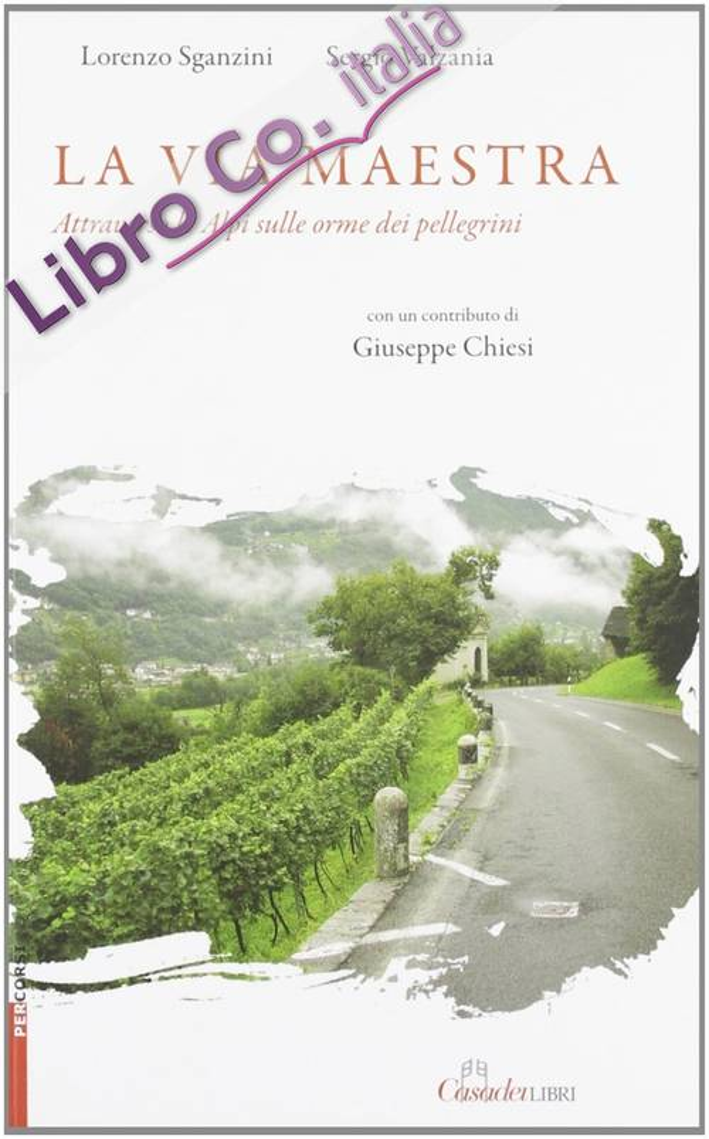 La Via Maestra. Attraverso le Alpi sulle Orme dei Pellegrini