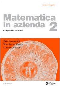 Matematica in Azienda. Vol. 2: Complementi di Analisi