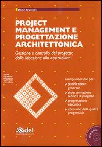 Project management e progettazione architettonica. Gestione e controllo del progetto: dalla ideazione alla costruzione. Con CD-ROM