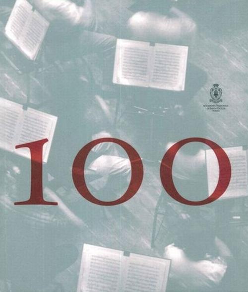 100-101. I primi cento anni dell'orchestra dell'Accademia Nazionale di Santa Cecilia. Con DVD