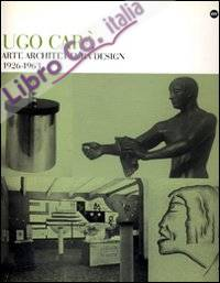Ugo Carà. Arte architettura design 1926-1963. Ediz. illustrata
