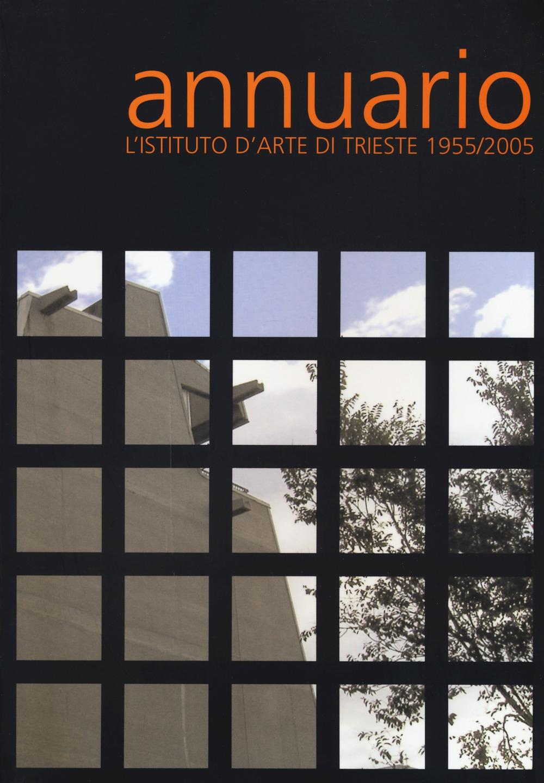 Annuario. L'Istituto d'arte di Trieste 1955-2005. Con DVD