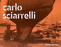 Carlo Sciarelli. Architetto del Mare. Architect of the Sea