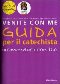 Venite con Me. Un'Avventura con Dio. Guida per il Catechista