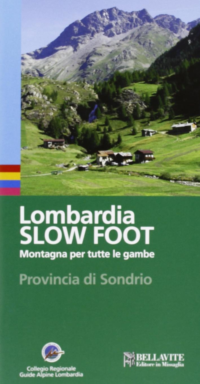 Lombardia slow foot. Montagna per tutte le gambe. Provincia di Sondrio
