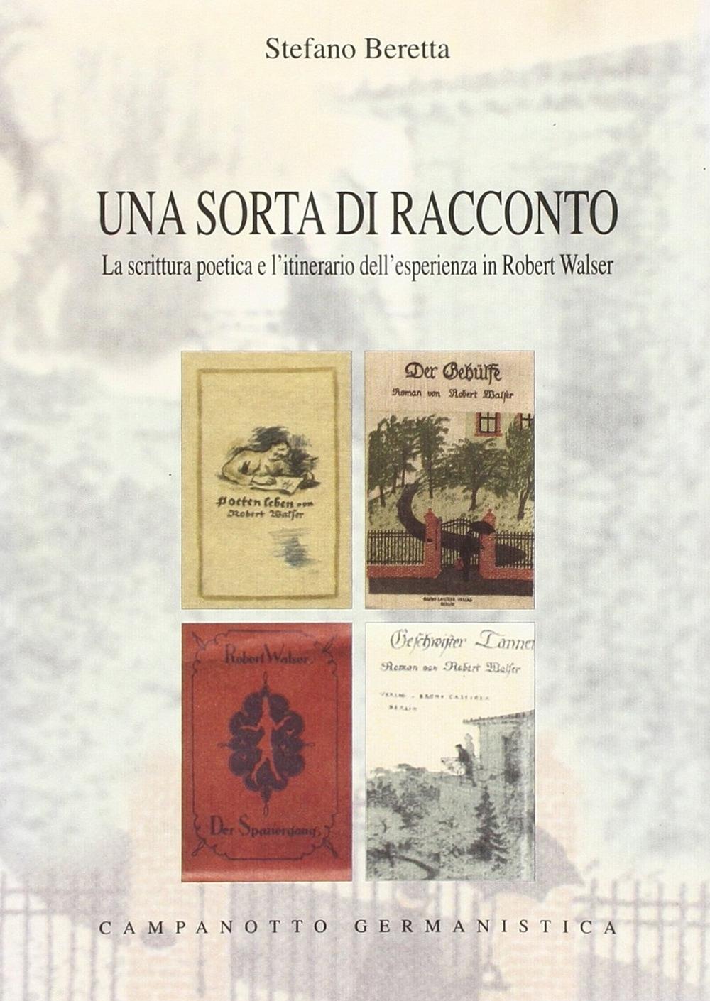 Una sorta di racconto. La scrittura poetica e l'itinerario dell'esperienza in Robert Walser