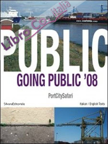 Going public '08. Portcitysafari. Ediz. italiana e inglese