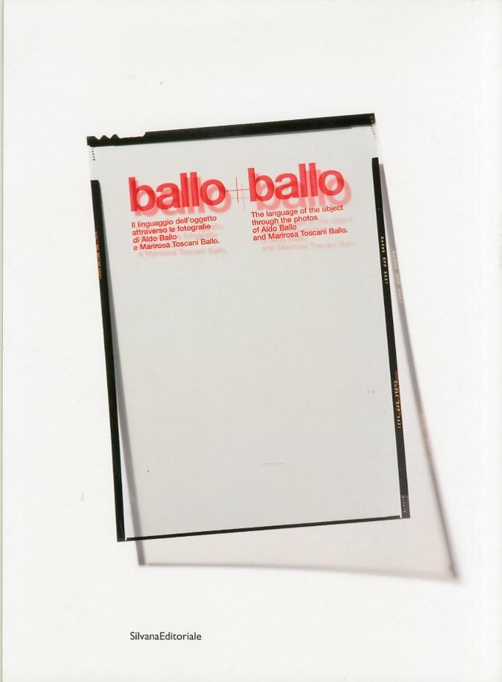 Ballo + Ballo. Il Linguaggio dell'Oggetto Attraverso le Fotografie di Aldo Ballo e Marirosa Ballo Toscani