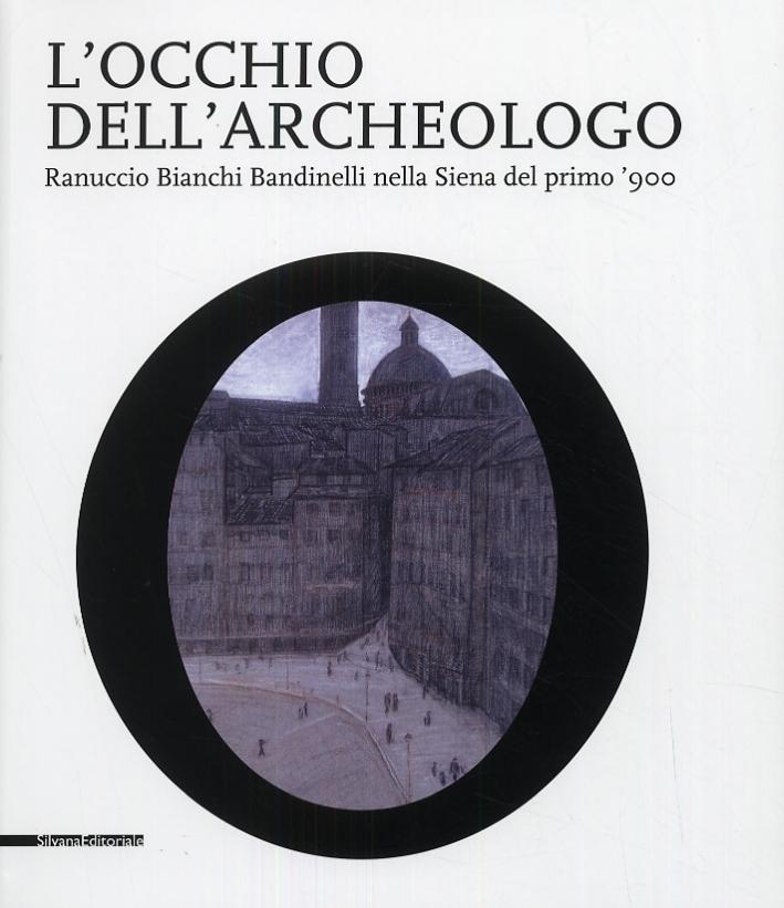L'occhio dell'archeologo. Ranuccio Bianchi Bandinelli nella Siena del primo '900