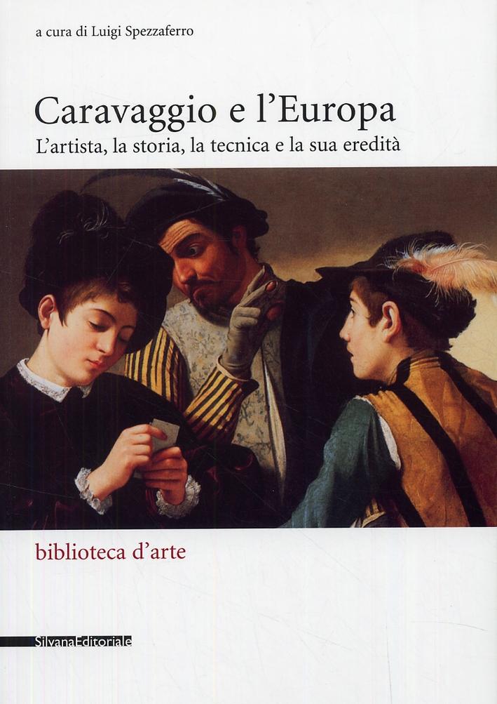Caravaggio e l'Europa. L'artista, la storia, la tecnica e la sua eredità