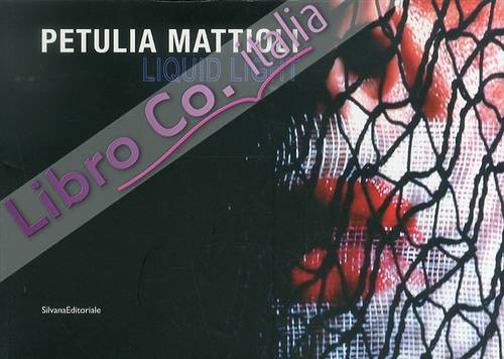Liquid Light. Petulia Mattioli