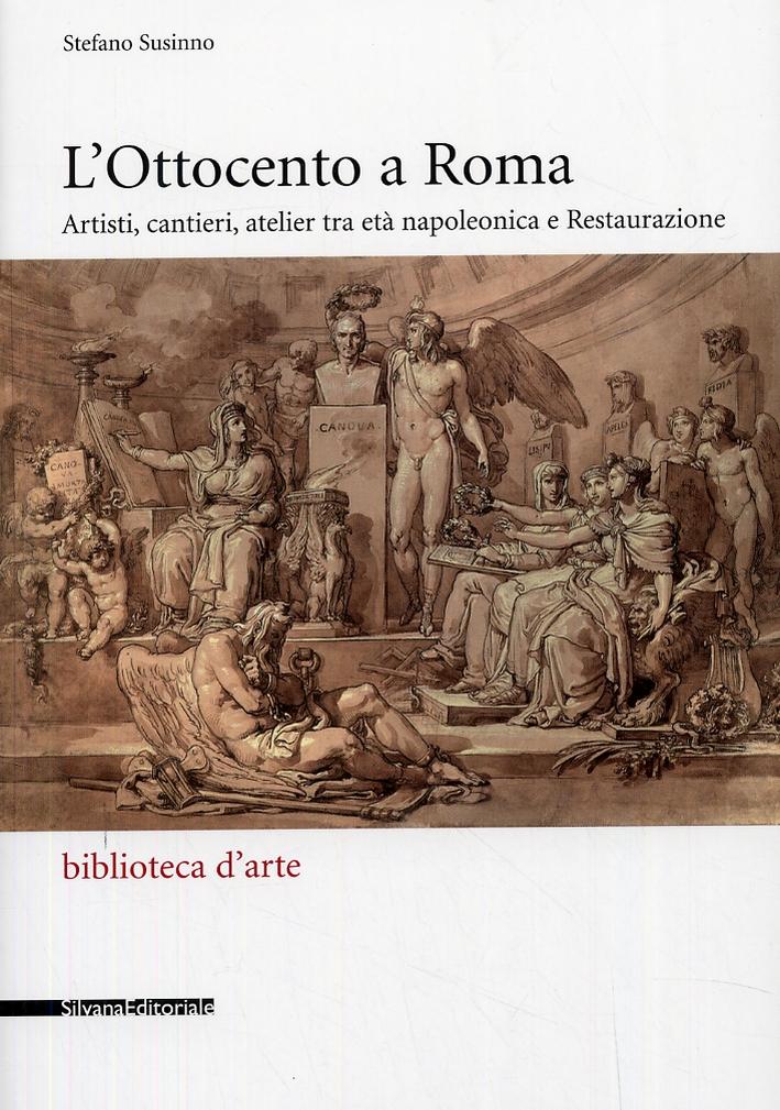 L'Ottocento a Roma. Artisti, cantieri, atelier tra età napoleonica e Restaurazione
