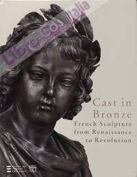 Cast in Bronze. French Sculpture from Renaissance to Revolution