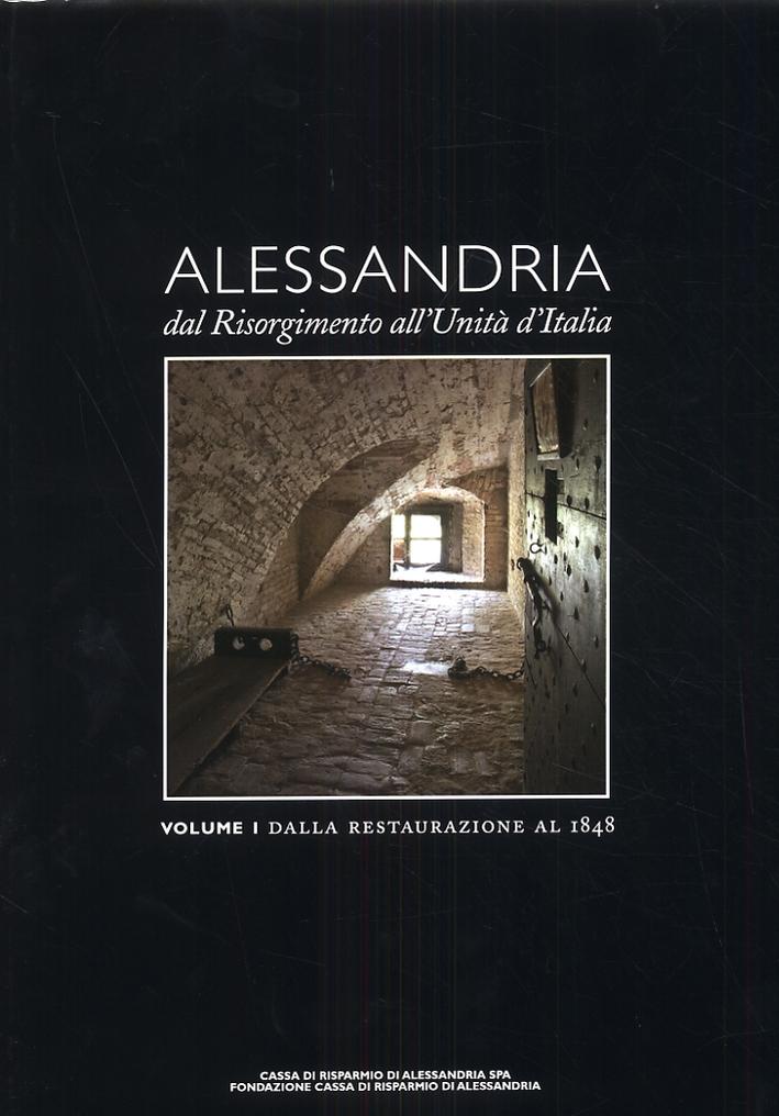 Alessandria dal Risorgimento all'Unità d'Italia. Volume I. Dalla restaurazione al 1848