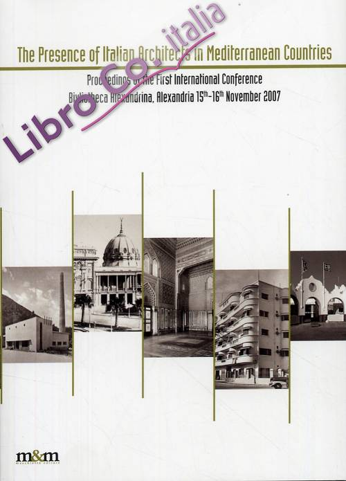 The Presence of Italian Architects in Mediterranean Countries Proceedings of the First International Conference (Alexandria, 15-16 Novembre 2007)