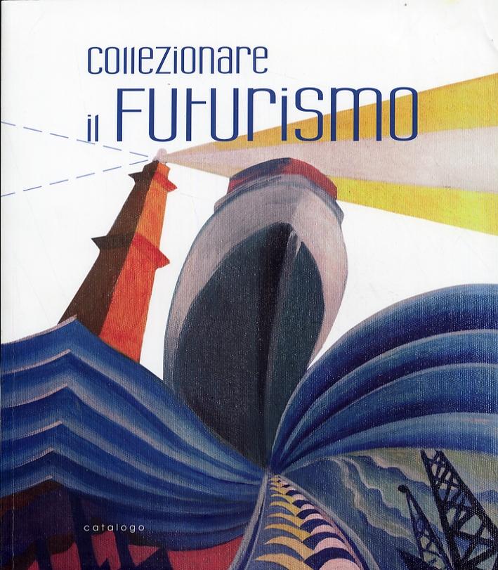 Collezionare il futurismo. Dipinti, bozzetti, oggetti, film, danza, fotografia