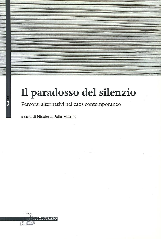Il Paradosso del Silenzio. Percorsi Alternativi nel Caos del Contemporaneo