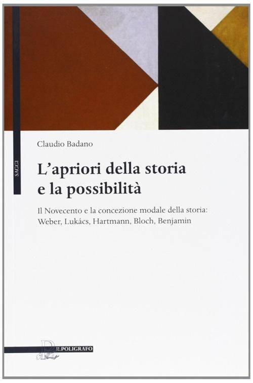 L'apriori della storia e la possibilità. Il Novecento e la concezione modale della storia: Weber, Lukacs, Hartmann, Bloch, Benjamin