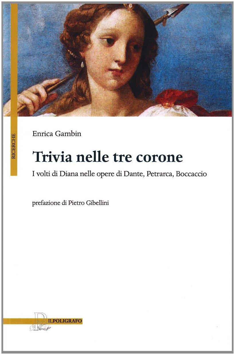 Trivia nelle tre corone. I volti di Diana nelle opere di Dante, Petrarca e Boccaccio