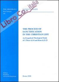 The process of sanctification in the christian life. An exegetical-theological study of 1 Thess 4,1-8 and Rom 6,15-23