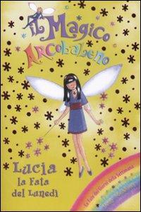Lucia la fata del lunedì. Il magico arcobaleno. Vol. 29