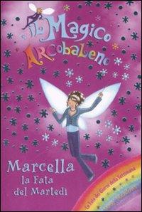 Marcella la fata del martedì. Il magico arcobaleno. Vol. 30