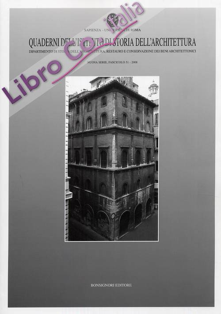 Quaderni dell'Istituto di storia dell'architettura. Nuova Serie. 51. 2008