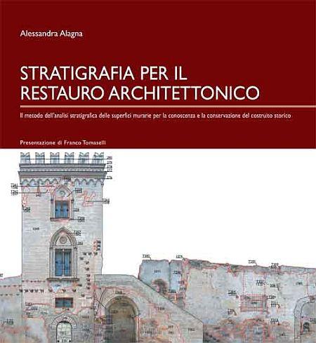 Stratigrafia per il restauro architettonico. Il metodo dell'analisi stratigrafica della superfici murarie per la conoscenza e la conservazione del costruito storico