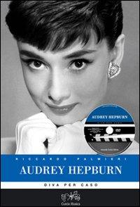 Audrey Hepburn. Diva per caso. Ediz. illustrata. Con DVD